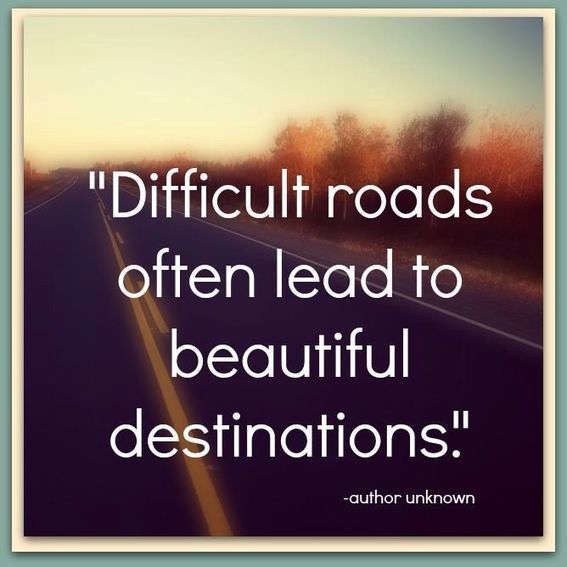 quote difficult roads often lead to beatiful destinations